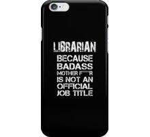 Librarian Because Badass Mother F****r Is Not  An Official Job Title - Tshirts & Accessories iPhone Case/Skin