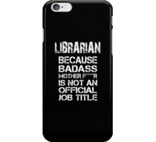 Librarian Because Because Badass Mother F****r Is Not  An Official Job Title - Tshirts & Accessories iPhone Case/Skin