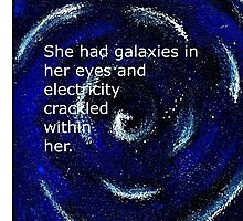 She had galaxies in her eyes and electricity crackled within her. ~ Quote ~ Galaxy  by LizzyONE20