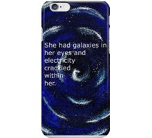 She had galaxies in her eyes and electricity crackled within her. ~ Quote ~ Galaxy  iPhone Case/Skin