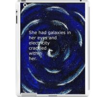 She had galaxies in her eyes and electricity crackled within her. ~ Quote ~ Galaxy  iPad Case/Skin