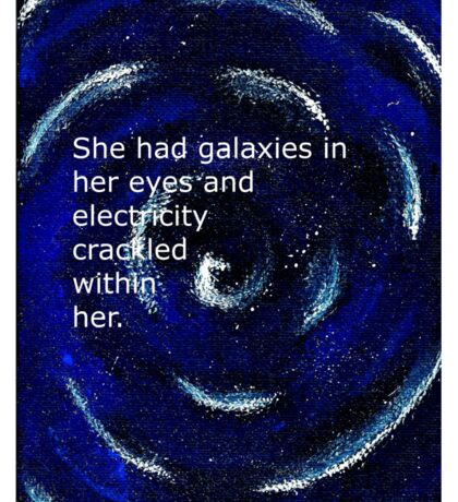 She had galaxies in her eyes and electricity crackled within her. ~ Quote ~ Galaxy  Sticker