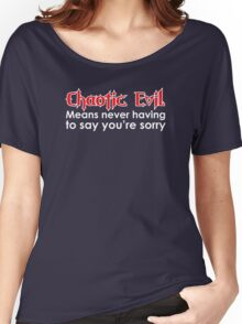 Chaotic Evil Means Never Having to Say You're Sorry Women's Relaxed Fit T-Shirt