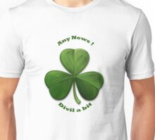 Any News ? Devil a Bit. An Old Irish Saying Unisex T-Shirt