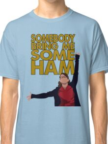 Liz Lemon - Somebody bring me some ham Classic T-Shirt