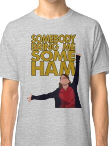 Liz Lemon - Somebody bring me some ham Classic T-Shirt