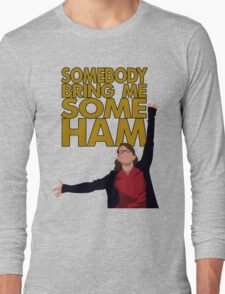 Liz Lemon - Somebody bring me some ham Long Sleeve T-Shirt