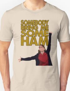 Liz Lemon - Somebody bring me some ham T-Shirt