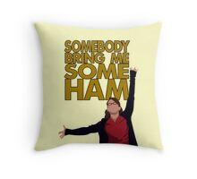 Liz Lemon - Somebody bring me some ham Throw Pillow