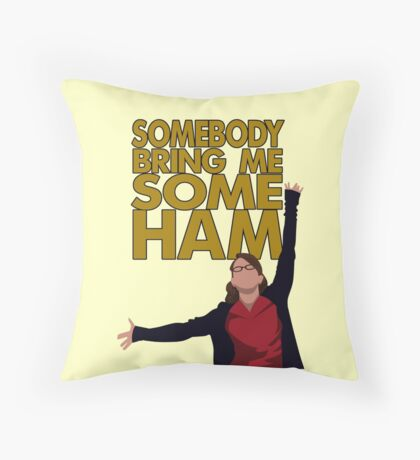 Liz Lemon - Somebody bring me some ham Throw Pillow