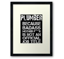 Plumber Because Badass Mother F****r Is Not  An Official Job Title - Tshirts & Accessories Framed Print
