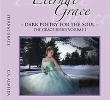 "Eternal Grace~(Volume #1.)~""Grace Series"" Poetry Book Collection by CA Almeida"