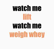 Watch me lift, watch me weigh whey Unisex T-Shirt
