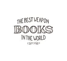 Books: The Best Weapon in the World.  by CustomBySophy