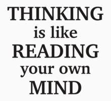 Thinking Is Like Reading Your Own Mind by AmazingVision