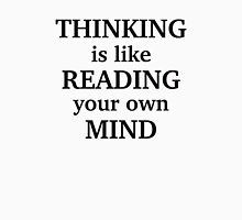 Thinking Is Like Reading Your Own Mind Unisex T-Shirt
