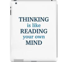Thinking Is Like Reading Your Own Mind iPad Case/Skin