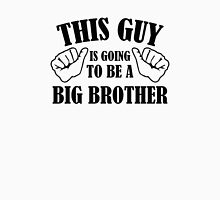 This Guy Is Going To Be A Big Brother Unisex T-Shirt