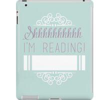 Shhhhhh I'm reading! iPad Case/Skin