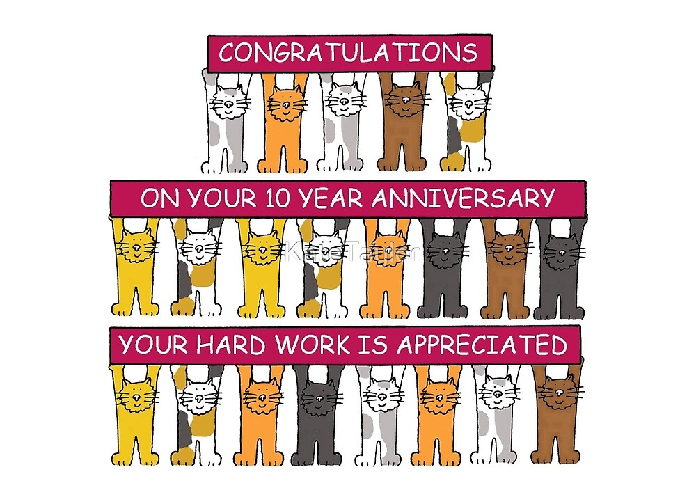 10 year work anniversary congratulations. by KateTaylor