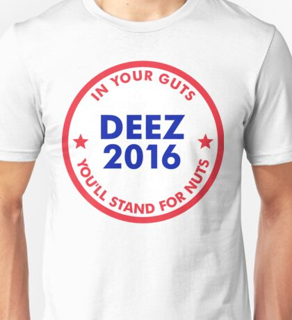 Deez Nuts 2016: In Your Guts You'll Stand For Nuts Unisex T-Shirt
