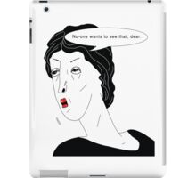 No-one wants to see that, dear iPad Case/Skin