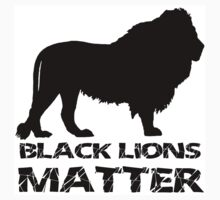 BLACK LIONS MATTER by aholetees