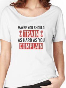 Train As Hard As You Complain Women's Relaxed Fit T-Shirt