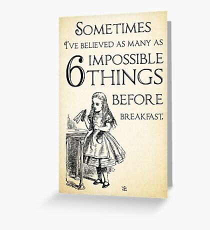 Alice in Wonderland Quote - Six Impossible Things - Lewis Carroll - 0111 Greeting Card