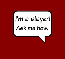 Buffy the Vampire Slayer  I'm a slayer! Ask me how. by fakebadger