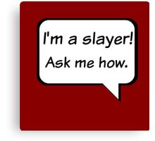 Buffy the Vampire Slayer  I'm a slayer! Ask me how. Canvas Print