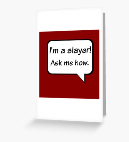 Buffy the Vampire Slayer  I'm a slayer! Ask me how. Greeting Card