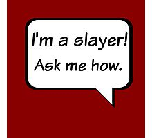 Buffy the Vampire Slayer  I'm a slayer! Ask me how. Photographic Print