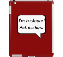 Buffy the Vampire Slayer  I'm a slayer! Ask me how. iPad Case/Skin