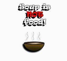 Soup is NOT food Unisex T-Shirt