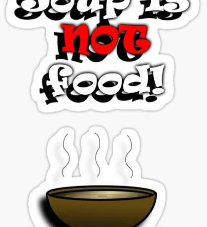 Soup is NOT food Sticker