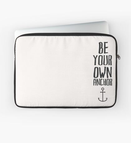 Be Your Own Anchor Laptop Sleeve