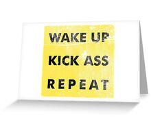 Wake Up - Kick Ass - Repeat Greeting Card