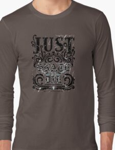 Just skate or die Long Sleeve T-Shirt