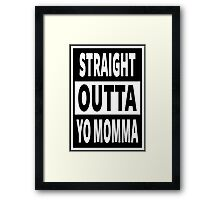 Straight Outta Yo Momma Framed Print