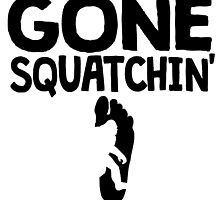 Gone Squatchin' by GiftIdea
