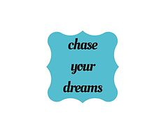 chase your dreams by IdeasForArtists