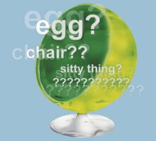 Egg?  Chair??  Sitty thing? One Piece - Short Sleeve