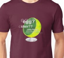 Egg?  Chair??  Sitty thing? Unisex T-Shirt