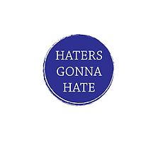 Haters gonna hate slogan by rachjacobs