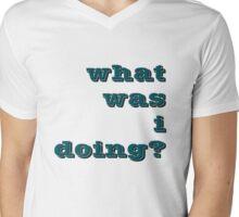 what was i doing? Mens V-Neck T-Shirt