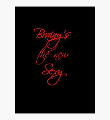 Brainy's the New Sexy Photographic Print