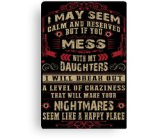 Don't Mess with my Daughters Canvas Print