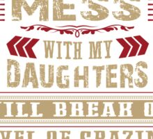 Don't Mess with my Daughters Sticker