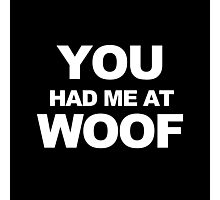 You Had Me At Woof Photographic Print